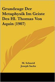 Grundzuge Der Metaphysik Im Geiste Des Hl. Thomas Von Aquin (1907) - M. Schneid, Joseph Sachs