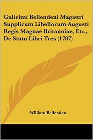 Gulielmi Bellendeni Magistri Supplicum Libellorum Augusti Regis Magnae Britanniae, Etc, De Statu Libri Tres (1787) - William Bellenden