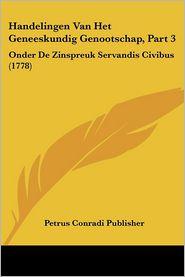 Handelingen Van Het Geneeskundig Genootschap, Part 3 - Petrus Conradi Publisher