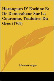 Harangues D' Eschine Et De Demosthene Sur La Couronne, Traduites Du Grec (1768) - Athanase Auger