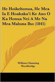 He Hoikehonua, He Mea Ia E Hoakaka'I Ke Ano O Ka Honua Nei A Me Na Mea Maluna Iho (1845) - William Channing Woodbridge