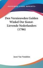 Den Vernieuwden Gulden Winkel Der Konst-Lievende Nederlanders (1786) - Joost Van Vondelen