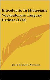 Introductio In Historiam Vocabulorum Linguae Latinae (1718) - Jacob Friedrich Reimman