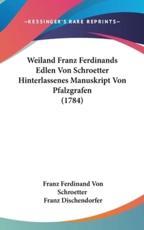 Weiland Franz Ferdinands Edlen Von Schroetter Hinterlassenes Manuskript Von Pfalzgrafen (1784) - Franz Ferdinand Von Schroetter
