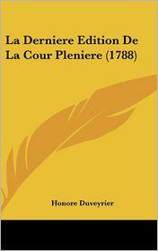 La Derniere Edition De La Cour Pleniere (1788) - Honore Duveyrier