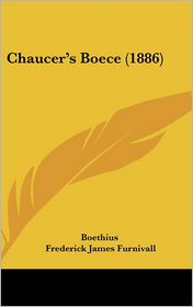 Chaucer's Boece (1886) - Boethius, Richard Morris (Editor), Frederick James Furnivall (Editor)