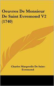Oeuvres de Monsieur de Saint Evremond V2 (1740) - Charles Margotelle De Saint-Evremond