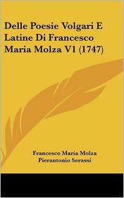 Delle Poesie Volgari E Latine Di Francesco Maria Molza V1 (1747) - Francesco Maria Molza, Pierantonio Serassi