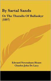 By Sartal Sands: Or the Thutalls of Ballaskyr (1897) - Edward Newenham Hoare, Charles John De Lacy (Illustrator)