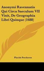 Anonymi Ravennatis Qui Circa Saeculum VII Vixit, de Geographia Libri Quinque (1688) - Placide Porcheron