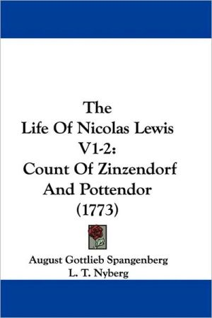 Life of Nicolas Lewis V1-2: Count of Zinzendorf and Pottendor (1773) - August Gottlieb Spangenberg, L.T. Nyberg (Translator)