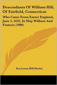Descendants Of William Hill, Of Fairfield, Connecticut - Eva Loesa Hill Hosley