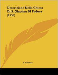 Descrizione Della Chiesa Di S. Giustina Di Padova (1752) - S. Giustina