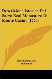 Descrizione Istorica Del Sacro Real Monastero Di Monte Casino (1775) - Fratelli Raimondi Publisher