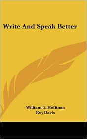 Write and Speak Better - William G. Hoffman, Roy Davis