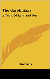 The Carolinians: A Novel of Love and War - Jane Barry