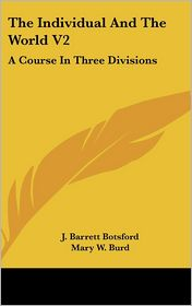 The Individual and the World V2: A Course in Three Divisions - J. Barrett Botsford, Mary W. Burd, Louis Ingram