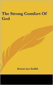 The Strong Comfort of God - Ernest Lee Stoffel