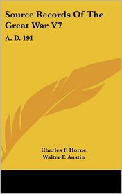 Source Records of the Great War V7: A.D. 191 - Charles F. Horne, Walter F. Austin (Editor)