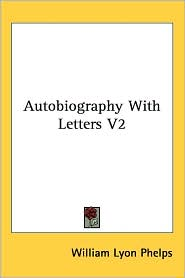 Autobiography with Letters V2 - William Lyon Phelps