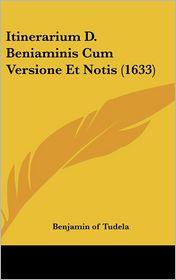 Itinerarium D. Beniaminis Cum Versione Et Notis (1633) - Of Tudela Benjamin of Tudela