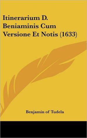 Itinerarium D. Beniaminis Cum Versione Et Notis (1633)
