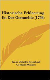 Historische Erklaerung En Der Gemaelde (1768) - Franz Wilhelm Kreuchauf, Gottfried Winkler