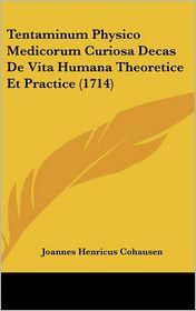 Tentaminum Physico Medicorum Curiosa Decas de Vita Humana Theoretice Et Practice (1714) - Joannes Henricus Cohausen
