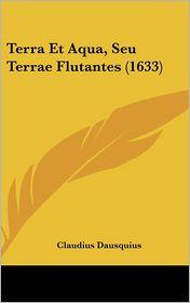 Terra Et Aqua, Seu Terrae Flutantes (1633) - Claudius Dausquius