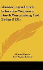 Wanderungen Durch Schwaben Wegweiser Durch Wurtemberg Und Baden (1851) - Gustav Schwab