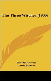 The Three Witches (1900) - Mrs Molesworth, Lewis Baumer (Illustrator)