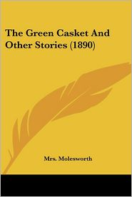 The Green Casket And Other Stories (1890) - Mrs. Molesworth