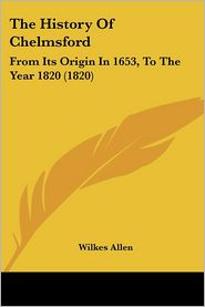 The History Of Chelmsford - Wilkes Allen