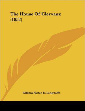 The House Of Clervaux (1852) - William Hylton D. Longstaffe