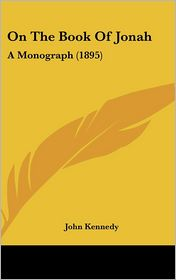 On the Book of Jonah: A Monograph (1895) - John Kennedy
