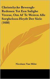 Ohristelycke Beweegh-Redenen Tot Een Salighe Vreese, Om AF Te Weiren Alle Sorgheloos-Heydt Der Siele (1688) - Nicolaus Van Milst