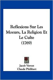 Reflexions Sur Les Moeurs, La Religion Et Le Culte (1769) - Jacob Vernet, Claude Philibert