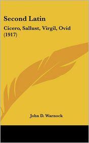 Second Latin: Cicero, Sallust, Virgil, Ovid (1917) - John D. Warnock