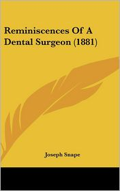 Reminiscences of a Dental Surgeon (1881) - Joseph Snape