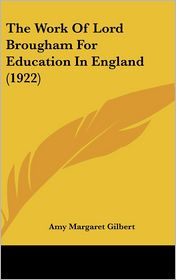 The Work of Lord Brougham for Education in England (1922) - Amy Margaret Gilbert