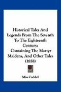 Historical Tales and Legends from the Seventh to the Eighteenth Century: Containing the Martyr Maidens, and Other Tales (1858)