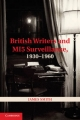 British Writers and MI5 Surveillance, 1930-1960 - James Smith