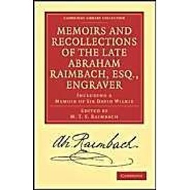 Memoirs and Recollections of the Late Abraham Raimbach, Esq., Engraver - Abraham Raimbach