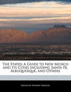 The States: A Guide to New Mexico and Its Cities Including Santa Fe, Albuquerque, and Others - Hartsoe, Holden Holden, Anthony