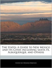 The States: A Guide to New Mexico and Its Cities Including Santa Fe, Albuquerque, and Others