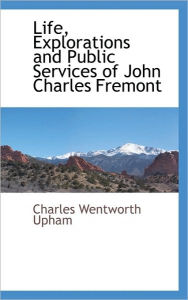 Life, Explorations And Public Services Of John Charles Fremont - Charles Wentworth Upham