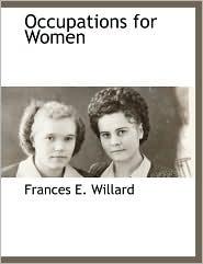 Occupations For Women - Frances Elizabeth Willard