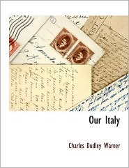Our Italy - Charles Dudley Warner