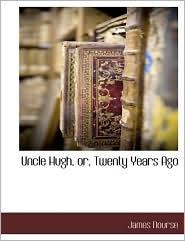 Uncle Hugh, Or, Twenty Years Ago - James Nourse