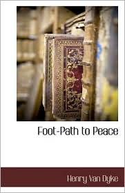 Foot-Path To Peace - Henry Van Dyke